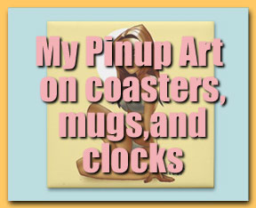 BUY MY PINUP ART ON COASTERS MUGS AND CLOCKS