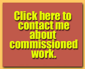 CLICK HERE TO CONTACT ME ABOUT COMMISSIONED WORK